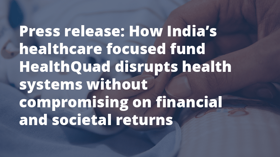 HealthQuad II first close: disrupting health systems in India